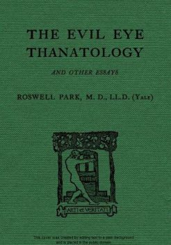 The Evil Eye, Thanatology, and Other Essays, Roswell Park