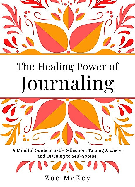 The Healing Power of Journaling, Zoe McKey