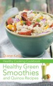 Healthy Cooking Cookbook: Healthy Green Smoothies and Quinoa Recipes, Diane Kelly, Kathryn Ross