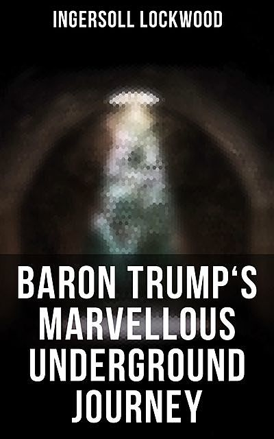 Baron Trump's marvellous underground journey, 1841-, Ingersoll, Lockwood