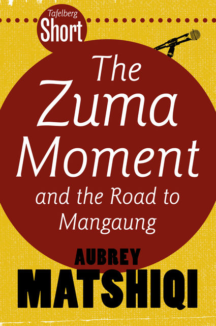 Tafelberg Short: The Zuma Moment, Aubrey Matshiqi