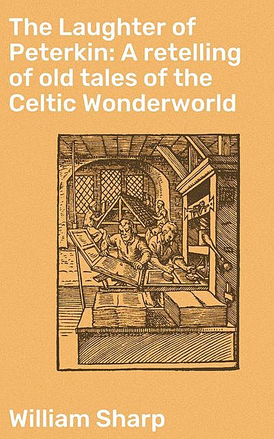 The Laughter of Peterkin: A retelling of old tales of the Celtic Wonderworld, William Sharp
