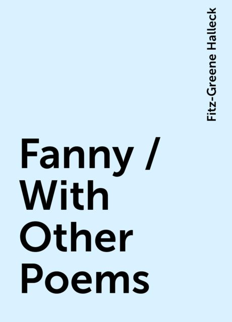 Fanny / With Other Poems, Fitz-Greene Halleck