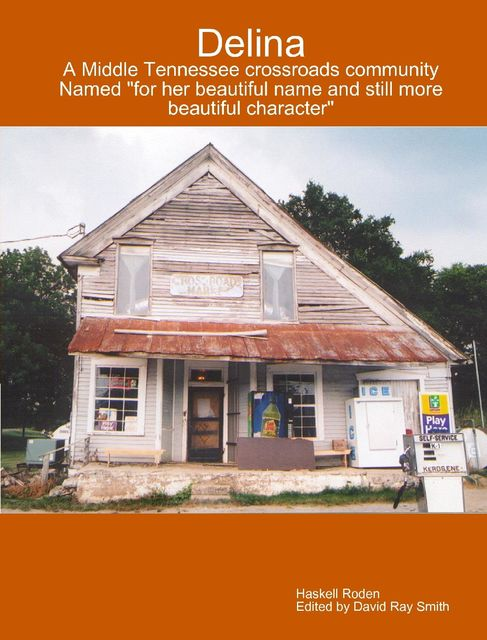 Delina : A Middle Tennessee Crossroads Community Named for Her Beautiful Name and Still More Beautiful Character, David Smith, Haskell Roden