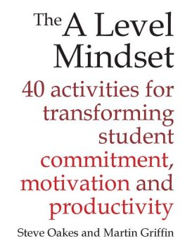 The A Level Mindset, Martin Griffin, Steve Oakes