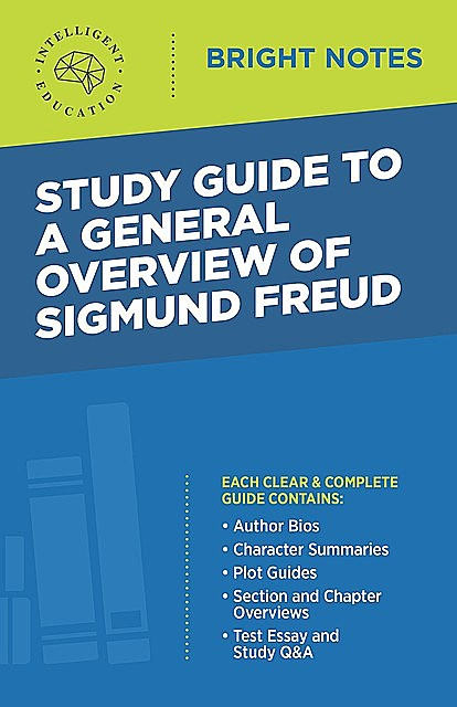 Study Guide to a General Overview of Sigmund Freud, Intelligent Education
