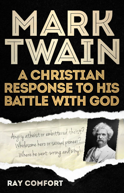 Mark Twain: A Christian Response to His Battle With God, Ray Comfort