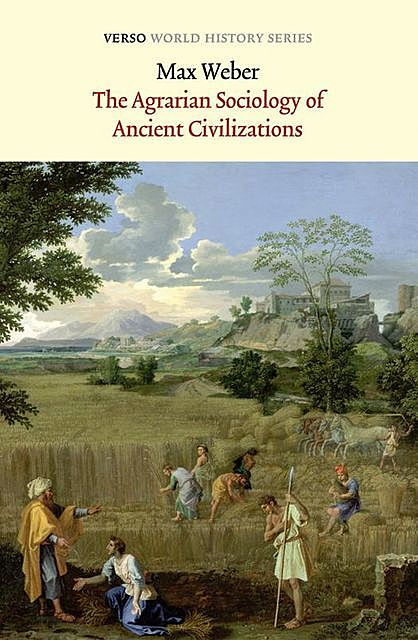 The Agrarian Sociology of Ancient Civilizations, Max Weber
