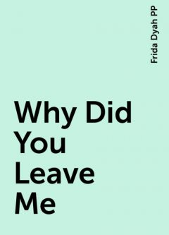 Why Did You Leave Me, Frida Dyah PP