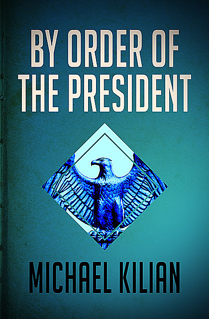 By Order of the President, Michael Kilian