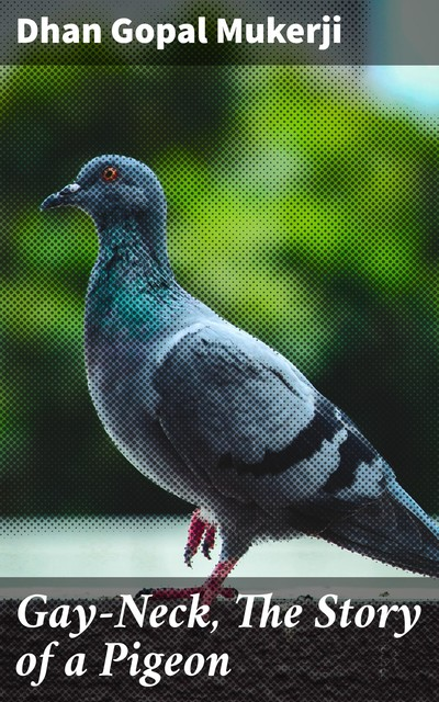 Gay Neck: The Story of a Pigeon, Dhan Gopal Mukerji