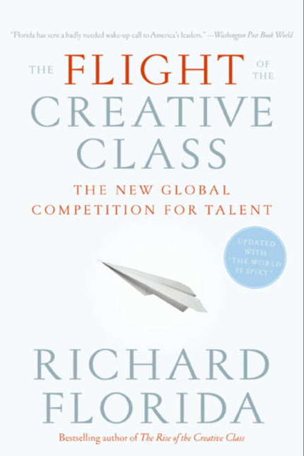 The Flight of the Creative Class, Richard Florida
