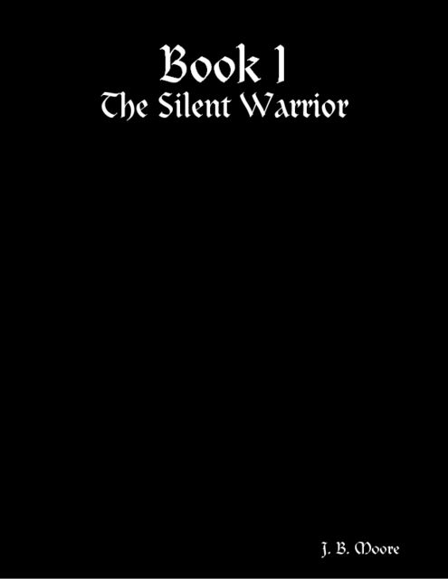 Book I: The Silent Warrior, J.B.Moore