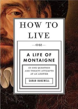 How to Live, Sarah Bakewell