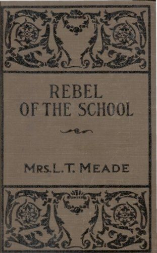 The Rebel of the School, L.T. Meade