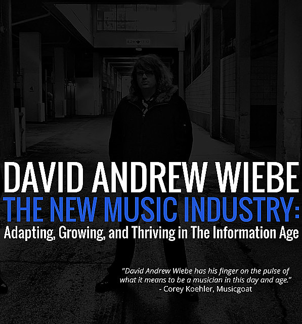 The New Music Industry, David Andrew Wiebe