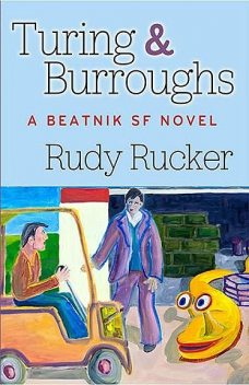 Turing & Burroughs : A Beatnik SF Novel, Rudy Rucker
