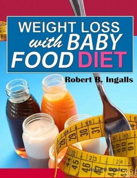 Weight Loss with Baby Food Diet, Robert B.Ingalls