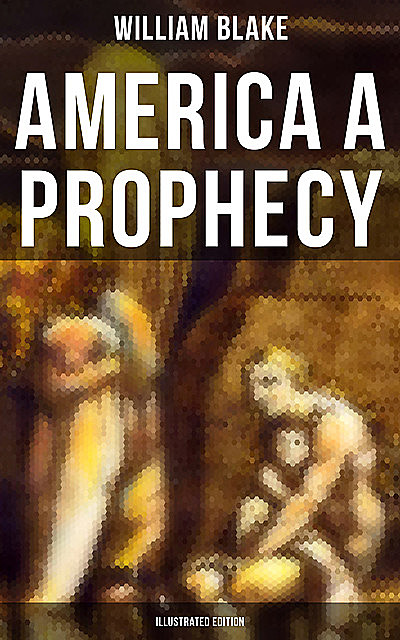AMERICA A PROPHECY (Illustrated Edition), William Blake