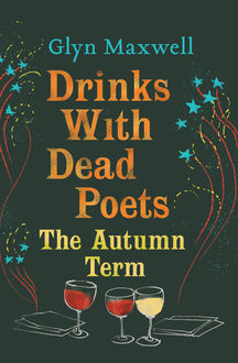 Drinks with Dead Poets, Glyn Maxwell