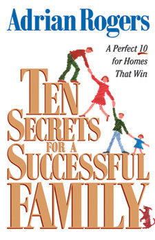 Ten Secrets for a Successful Family, Adrian Rogers