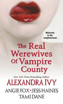 The Real Werewives of Vampire County, Alexandra Ivy, Jess Haines, Tami Dane, Angie Fox