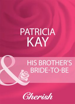 His Brother's Bride-To-Be, Patricia Kay