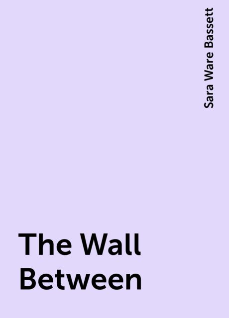 The Wall Between, Sara Ware Bassett