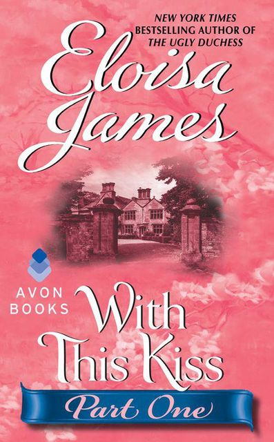 With This Kiss: Part One, Eloisa James