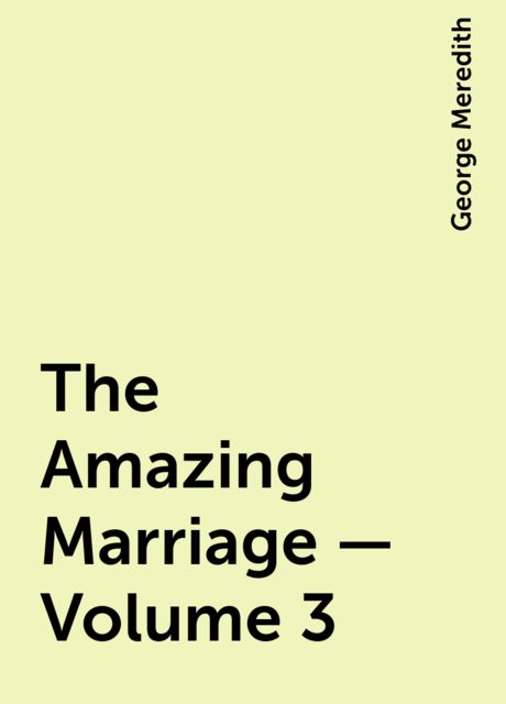 The Amazing Marriage — Volume 3, George Meredith