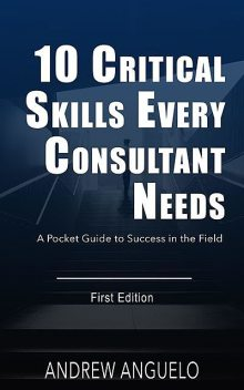 10 Critical Skills Every Consultant Needs, Andrew Anguelo