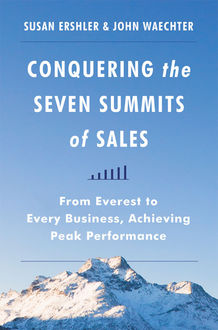 Conquering the Seven Summits of Sales, John Waechter, Susan Ershler