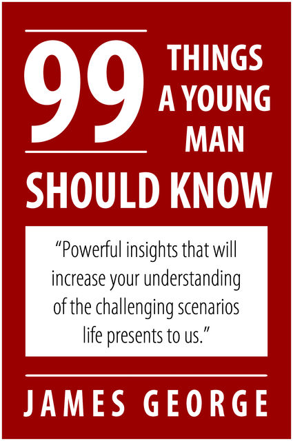 99 Things A Young Man Should Know, James George