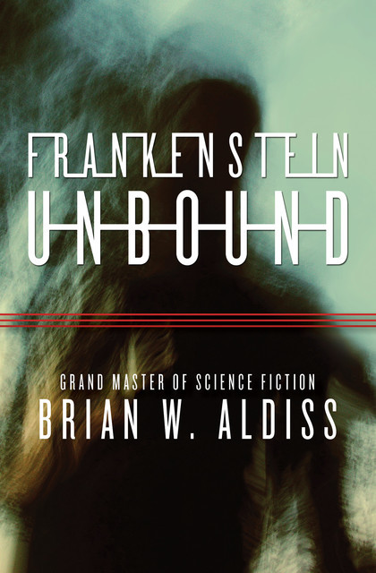 Frankenstein Unbound (The Monster Trilogy), Brian Aldiss