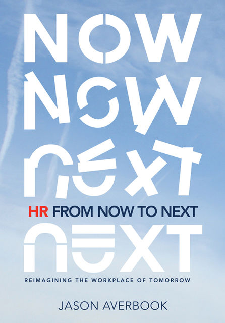 HR From Now to Next: Reimagining the Workplace of Tomorrow, Jason Averbook