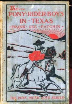 The Pony Rider Boys in Texas / Or, The Veiled Riddle of the Plains, Frank Gee Patchin
