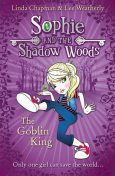The Goblin King (Sophie and the Shadow Woods, Book 1), Lee Weatherly, Linda Chapman