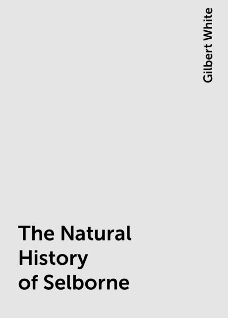 The Natural History of Selborne, Gilbert White
