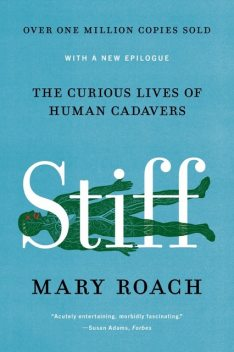 Stiff – The Curious Lives of Human Cadavers, Mary Roach