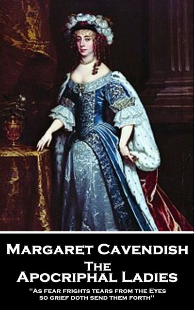 The Apocriphal Ladies, Margaret Cavendish