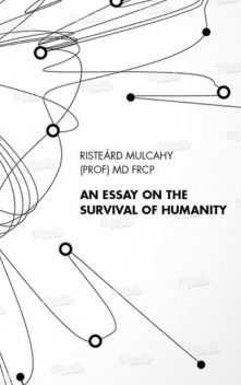 An Essay on the Survival of Humanity, rd Mulcahy, aacute Riste