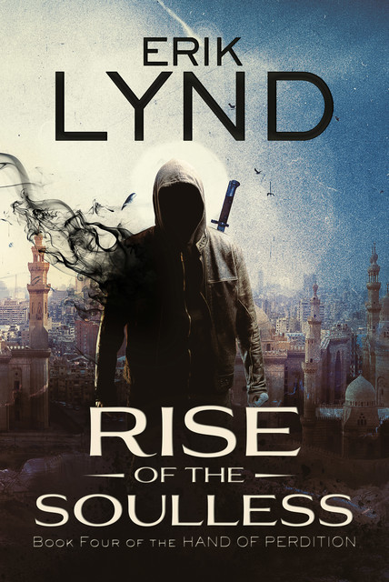 Rise Of The Soulless: Book Four of the Hand of Perdition, Erik Lynd