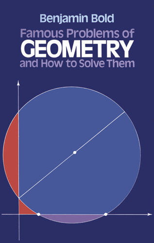 Famous Problems of Geometry and How to Solve Them, Benjamin Bold