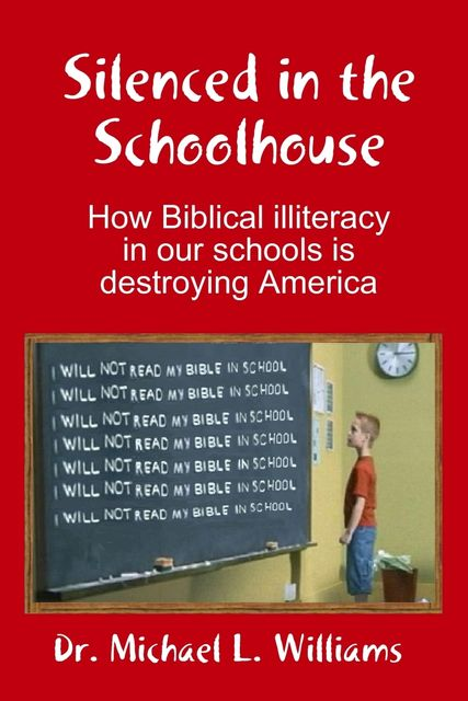 Silenced in the Schoolhouse: How Biblical Illiteracy in Our Schools is Destroying America, Michael Williams
