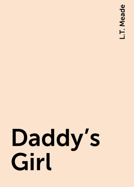 Daddy's Girl, L.T. Meade
