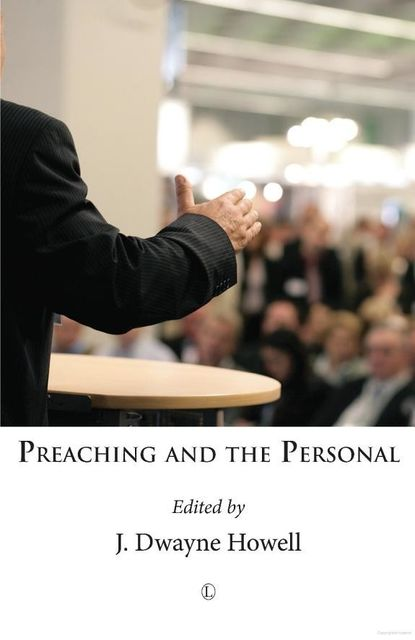 Preaching and the Personal, J. Dwayne Howell