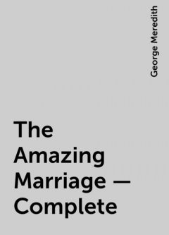 The Amazing Marriage — Complete, George Meredith