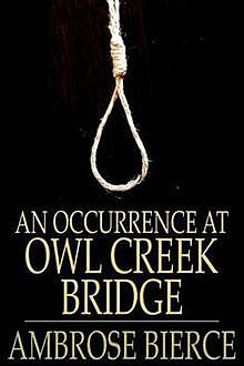 An Occurrence at Owl Creek Bridge, Ambrose Bierce