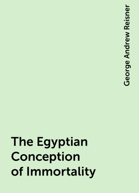 The Egyptian Conception of Immortality, George Andrew Reisner