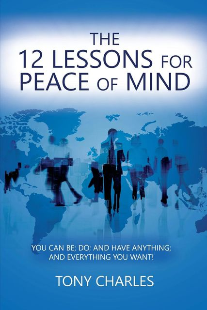 THE 12 LESSONS FOR PEACE OF MIND, Tony Charles